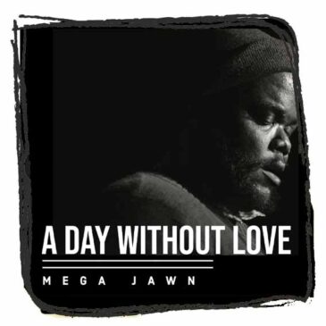 Mega Jawn – A Day Without Love